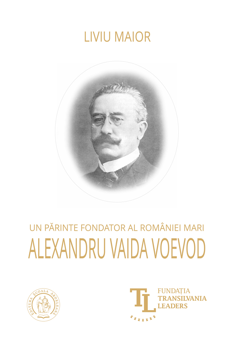Un părinte fondator al României Mari: Alexandru Vaida Voevod