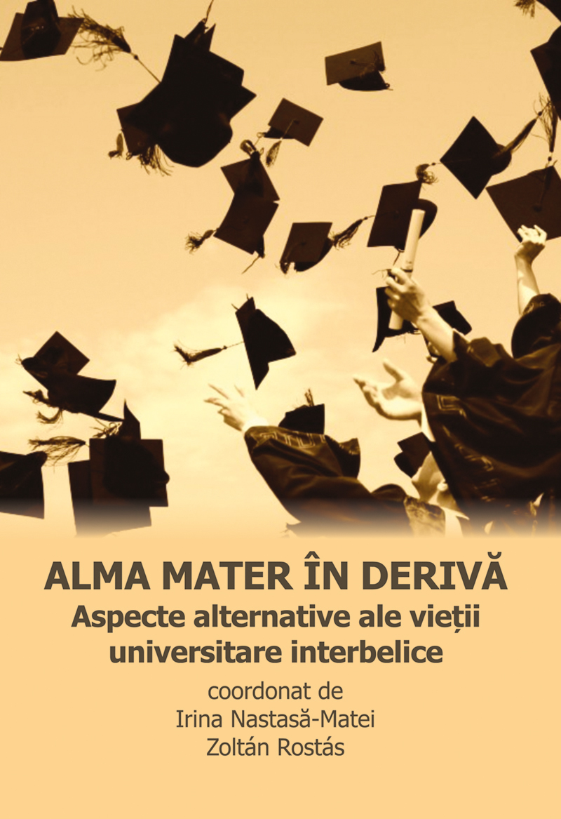 Alma mater în derivă. Aspecte alternative ale vieții universitare interbelice