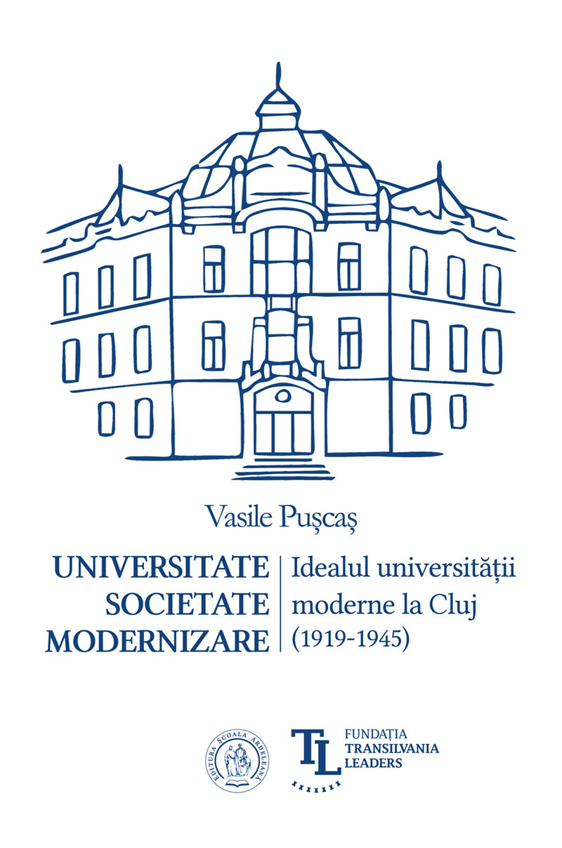 Universitate. Societate. Modernizare. Idealul universității moderne la Cluj (1919-1945)