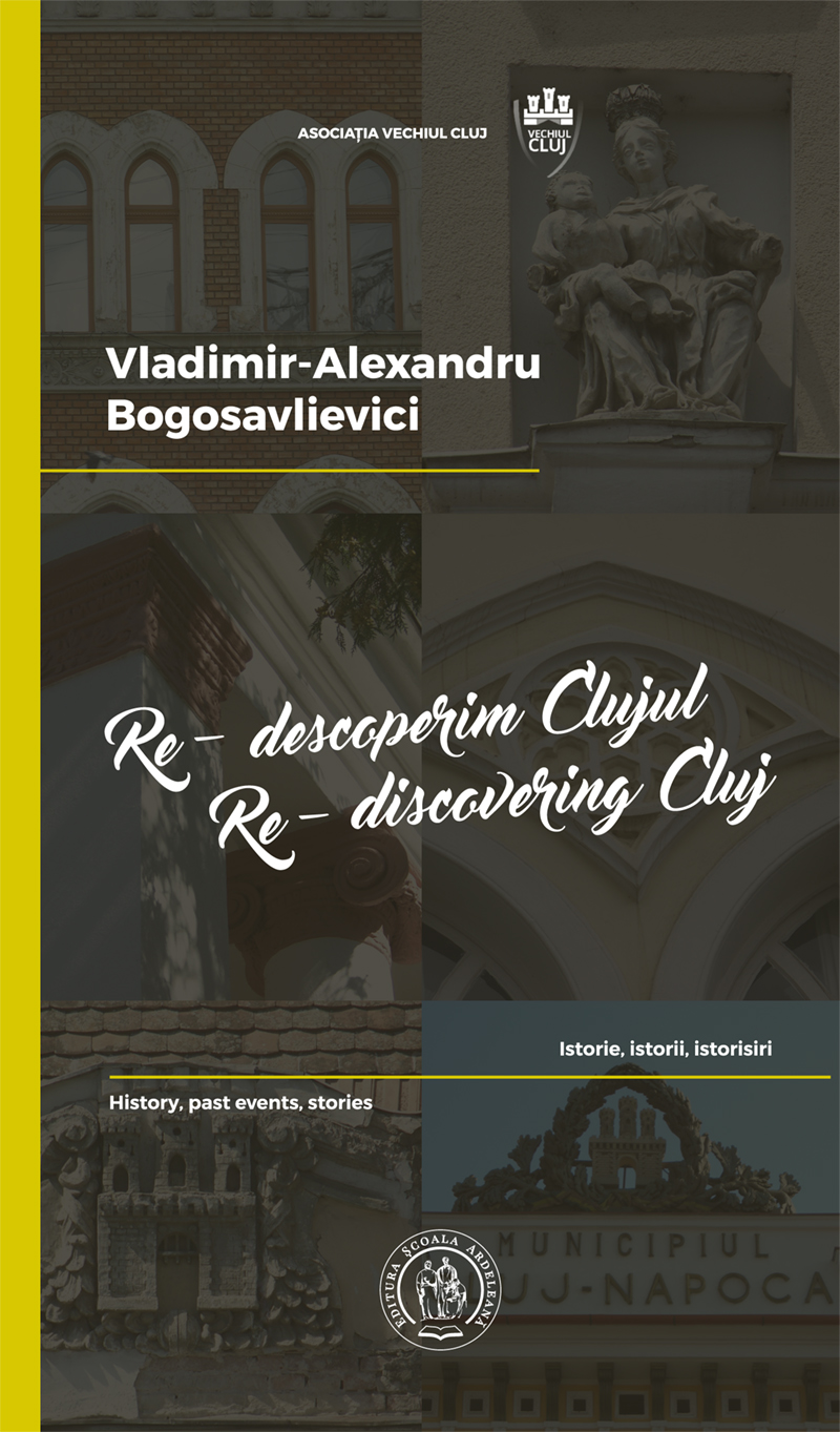 Re-descoperim Clujul II. Istorie, istorii, istorisiri / Re-discovering Cluj II. History, past events, stories